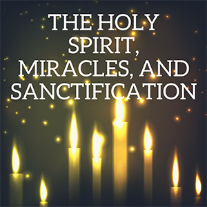 Holy Spirit, Miracles and Sanctification
